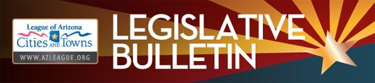 League of Arizona Cities and Towns - Legislative Bulletin Opens in new window